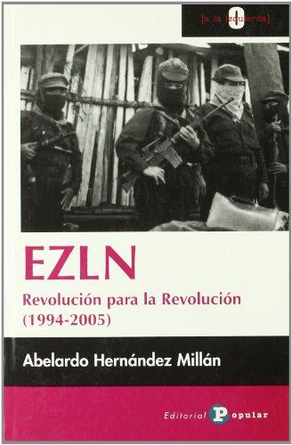 Ezln: Revolucion Para La Revolucion 1994-2005/ Revolution for the Revolution 1994-2005