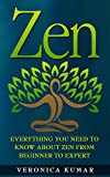Zen: Everything You Need To Know About Zen From Beginner to Expert (Zen Mastery, Zen 101) (English Edition)