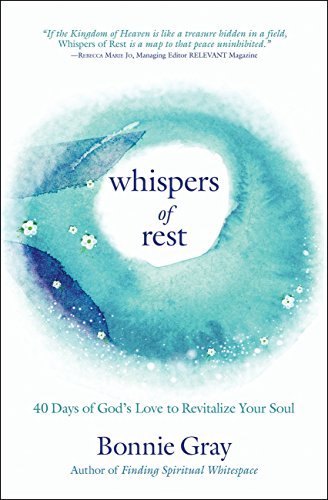 Whispers of Rest: 40 Days of God's Love to Revitalize Your Soul by [Gray, Bonnie]