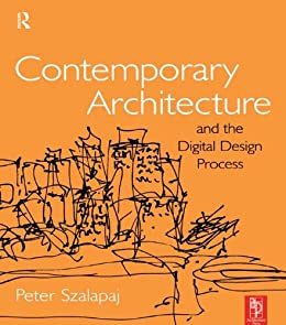 Contemporary Architecture and the Digital Design Process by [Szalapaj, Peter]