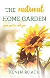 The Natural Home Garden: Your Garden and You