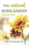 The Natural Home Garden: Your Garden and You