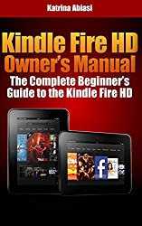 Kindle Fire HD Owner's Manual: The Complete Beginner's Guide to the Kindle Fire HD
