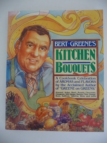 Bert Greene's kitchen bouquets: A cookbook celebration of aromas and flavors by Bert Greene (1986-05-03)