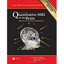 Quantitative MRI of the Brain: Principles of Physical Measurement, Second edition (Series in Medical Physics and Biomedical Engineering)