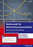 Mathematik für Wirtschaftswissenschaftler: Basiswissen mit Praxisbezug (inkl. eLearning MyMathLab Deutsche Version und eText) (Pearson Studium - Economic BWL)
