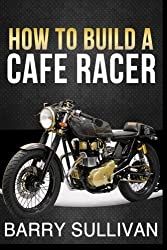 How to Build Your Own Cafe Racer by Barry Sullivan (2015-06-19)