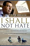 I Shall Not Hate: A Gaza Doctor's Journey by Izzeldin Abuelaish (2011-03-29)