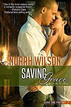Saving Grace (Serve and Protect Series Book 2) by [Wilson, Norah]