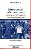 Ethnogenese et Nationalismeen Afrique Centrale aux Rac