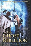 The Ghost Rebellion: Volume 5 (The Ministry of Peculiar Occurrences)