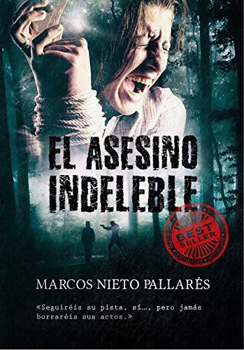EL ASESINO INDELEBLE: La primera novela negra independiente que dará el salto a la gran pantalla (PELÍCULA EN PRODUCCIÓN) (PREMIO ERIGINAL BOOKS 2017) (Spanish Edition)