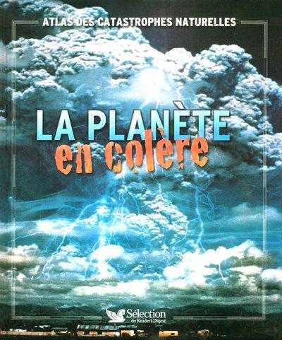 La planète en colère : Atlas des catastrophes naturelles (Ancien prix Editeur: 30 Euros )