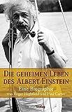Die geheimen Leben des Albert Einstein: Eine Biographie - Roger Highfield
