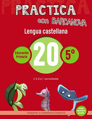 Practica con Barcanova 20. Lengua castellana: C, K, Q y Z. Los numerales (Materials Educatius - Material Complementari Primària - Cuadernos De Lengua Castellana)