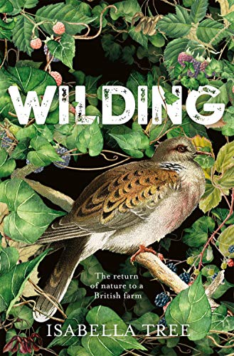 Wilding: The Return of Nature to a British Farm (Böden Wissenschaft Und Management)