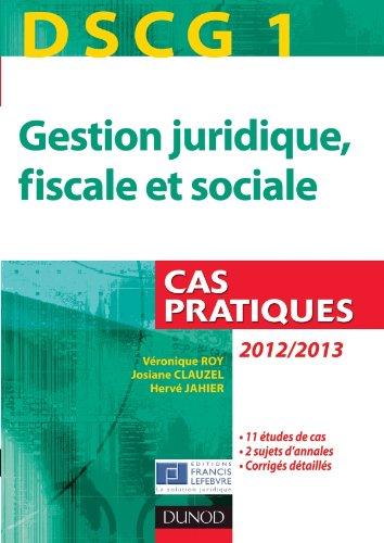 DSCG 1 - Gestion juridique, fiscale et sociale - 2012/2013 - 3e éd. - Cas pratiques