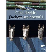 C'est décidé, j'achète un cheval ! de Sandrine Dhondt,Yann Le Bris (Illustrations) ( 5 septembre 2013 )