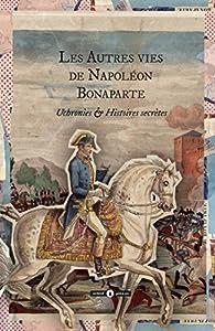 Les autres vies de Napoléon Bonaparte par Louis Geoffroy