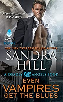 Even Vampires Get the Blues: A Deadly Angels Book by [Hill, Sandra]