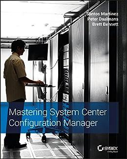 Mastering System Center Configuration Manager (English Edition) von [Martinez, Santos, Daalmans, Peter, Bennett, Brett]