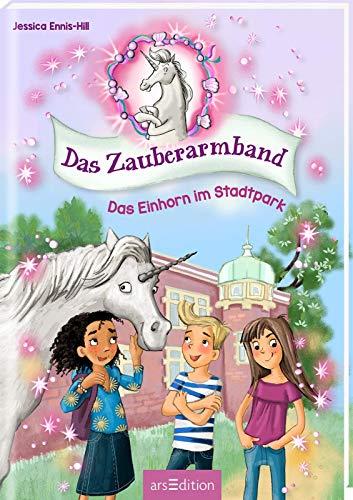 Das Zauberarmband - Das Einhorn im Stadtpark (Das Zauberarmband 1) (Jessica Armband)