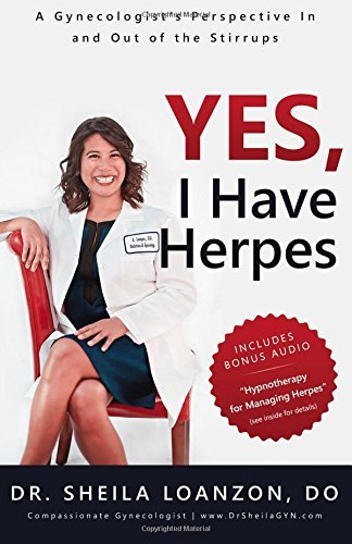 Yes, I Have Herpes: A Gynecologist's Perspective In and Out of the Stirrups by Dr. Sheila Loanzon DO (2016-07-10)
