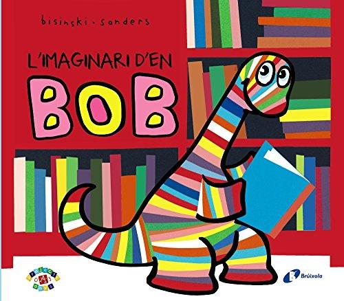 Portada del libro L'imaginari d'en Bob (Catalá - A Partir De 0 Anys - Projecte De 0 A 3 Anys - Llibres Per A Desenvolupar El Llenguatge)