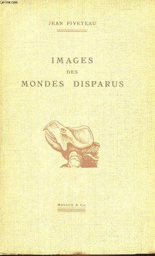 Images des mondes disparus par Jean  Piveteau