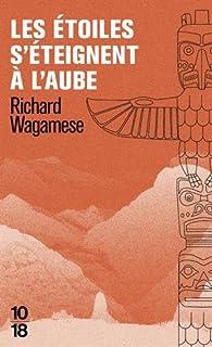 Les étoiles s'éteignent à l'aube par Richard Wagamese