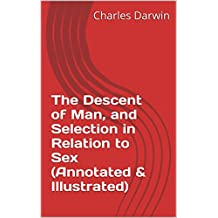 The Descent of Man, and Selection in Relation to Sex (Annotated & Illustrated) (English Edition)