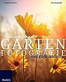 Garten Fotografie... mal ganz anders - Die neue Fotoschule - Blumen und Pflanzen perfekt fotografieren: Fotografie al dente
