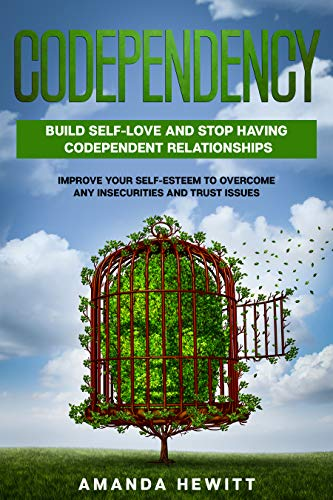 Codependency - Build Self Love And Stop Having Codependent Relationships: Improve Your Self Esteem To Overcome Any Insecurities And Trust Issues (English Edition)