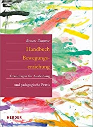 Handbuch Bewegungserziehung: Grundlagen für Ausbildung und pädagogische Praxis