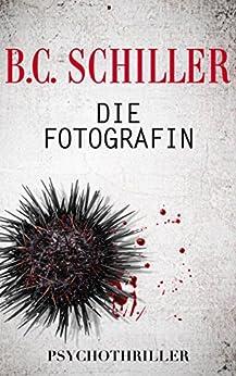 Die Fotografin - mörderische Liebe von [Schiller, B.C.]