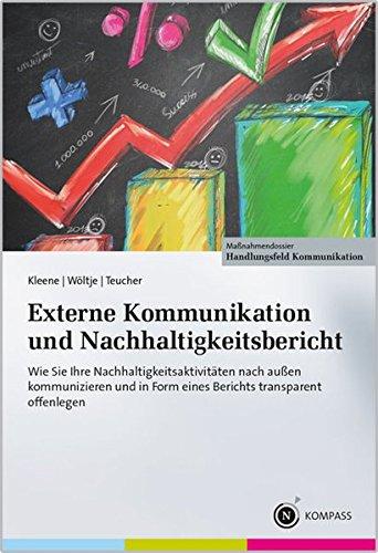 Externe Kommunikation und Nachhaltigkeitsbericht: Wie Sie Ihre Nachhaltigkeitsaktivitäten nach außen kommunizieren und in Form eines Berichts transparent offenlegen