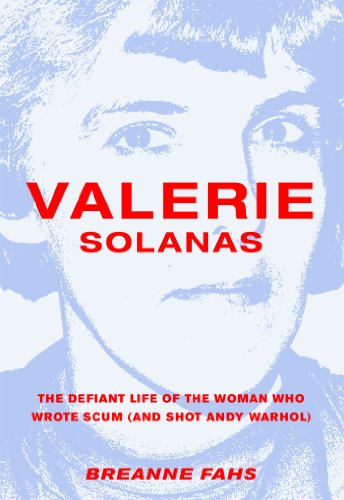 Valerie Solanas: The Defiant Life of the Woman Who Wrote Scum (and Shot Andy Warhol) por Breanne Fahs