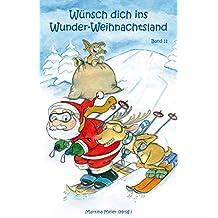 Wünsch dich in Wunder-Weihnachtsland: Erzählungen, Märchen und Gedichte zur  Advents- und Weihnachtszeit - Band 11