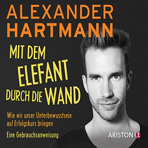 Buchseite und Rezensionen zu 'Mit dem Elefant durch die Wand: Wie wir unser Unterbewusstsein auf Erfolgskurs bringen - Eine Gebrauchsanweisung' von Alexander Hartmann
