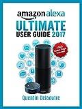 #10: Amazon Alexa: Ultimate User Guide 2017 for Amazon Echo, Echo Dot & Amazon Tap  +500 Secret Easter Eggs included.