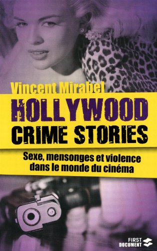 Hollywood crime stories : Sexe, mensonges et violence dans le monde du cinéma par Vincent Mirabel