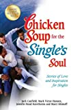 Chicken Soup for the Single's Soul: Stories of Love and Inspiration for Singles (Chicken Soup for the Soul) by Jack Canfield (2012-10-02)