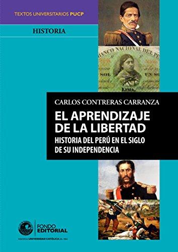El aprendizaje de la libertad: Historia del Perú en el siglo de su independencia