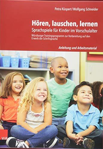 Hören, lauschen, lernen - Anleitung und Arbeitsmaterial: Sprachspiele für Kinder im Vorschulalter - Würzburger Trainingsprogramm zur Vorbereitung auf den Erwerb der Schriftsprache