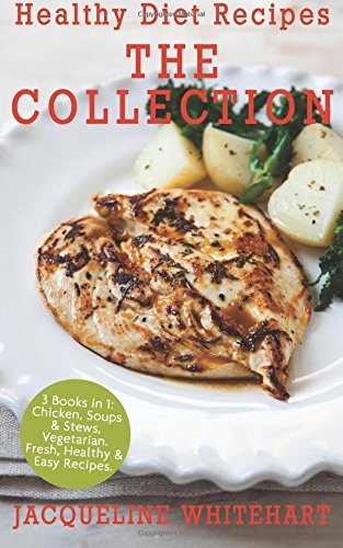 Healthy Diet Recipes - The Collection: 3 Books in 1: Chicken, Soups & Stews, Vegetarian