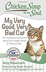 Chicken Soup for the Soul: My Very Good, Very Bad Cat: 101 Heartwarming Stories about Our Happy, Heroic & Hilarious Pets by Amy Newmark (2016-02-09)