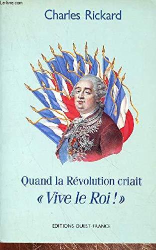 Quand la Révolution criait vive le Roi !
