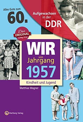 Preisvergleich Produktbild Aufgewachsen in der DDR - Wir vom Jahrgang 1957 - Kindheit und Jugend: 60. Geburtstag