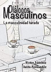 Diálogos Masculinos - La masculinidad tarada