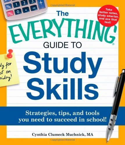 The Everything Guide to Study Skills: Strategies, tips, and tools you need to succeed in school! by Muchnick, Cynthia C. (2011) Paperback
